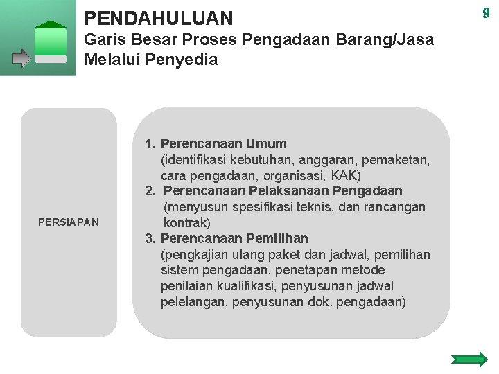 PENDAHULUAN Garis Besar Proses Pengadaan Barang/Jasa Melalui Penyedia PERSIAPAN 1. Perencanaan Umum (identifikasi kebutuhan,