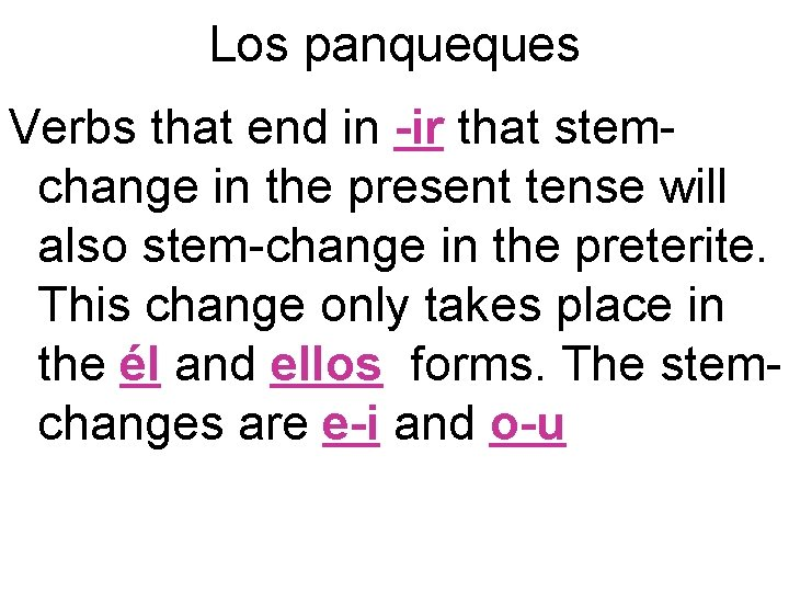 Los panqueques Verbs that end in -ir that stemchange in the present tense will