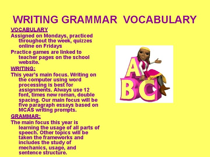 WRITING GRAMMAR VOCABULARY: Assigned on Mondays, practiced throughout the week, quizzes online on Fridays