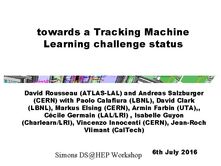 towards a Tracking Machine Learning challenge status David Rousseau (ATLAS-LAL) and Andreas Salzburger (CERN)