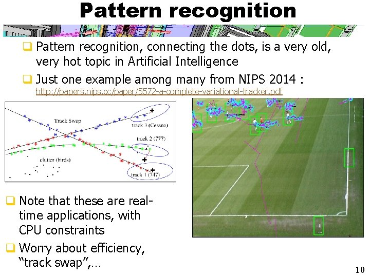 Pattern recognition q Pattern recognition, connecting the dots, is a very old, very hot