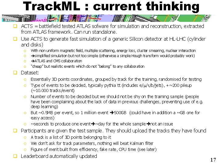 Track. ML : current thinking q ACTS = battlefield tested ATLAS sofware for simulation