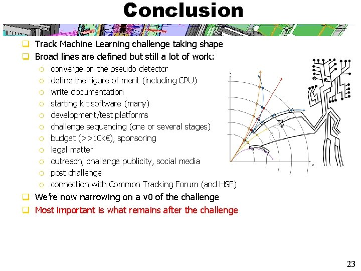 Conclusion q Track Machine Learning challenge taking shape q Broad lines are defined but