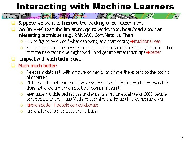 Interacting with Machine Learners q Suppose we want to improve the tracking of our