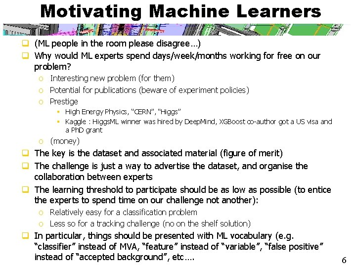 Motivating Machine Learners q (ML people in the room please disagree…) q Why would