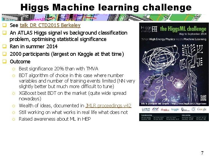 Higgs Machine learning challenge q See talk DR CTD 2015 Berkeley q An ATLAS