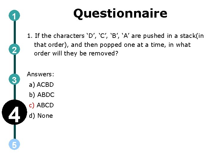 Questionnaire 1 2 3 1. If the characters 'D', 'C', 'B', 'A' are pushed