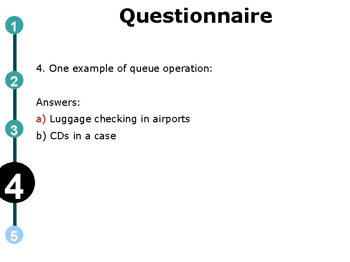 Questionnaire 1 2 4. One example of queue operation: Answers: 3 4 5 a)