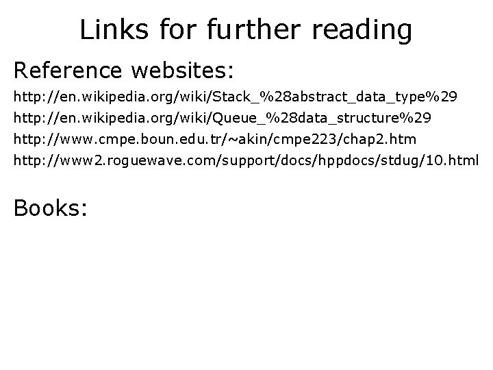 Links for further reading Reference websites: http: //en. wikipedia. org/wiki/Stack_%28 abstract_data_type%29 http: //en. wikipedia.
