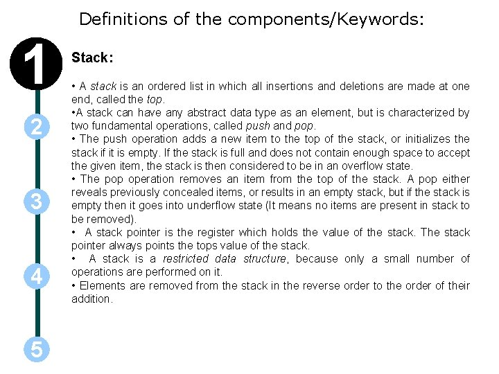 Definitions of the components/Keywords: 1 2 3 4 5 Stack: • A stack is