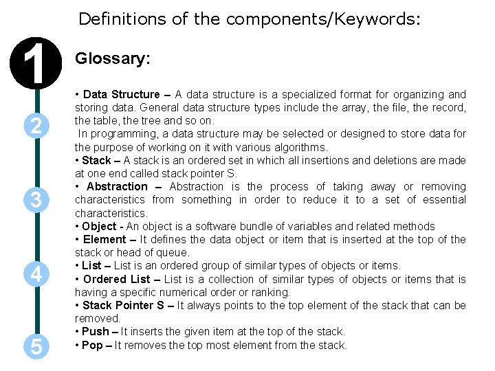 Definitions of the components/Keywords: 1 2 3 4 5 Glossary: • Data Structure –