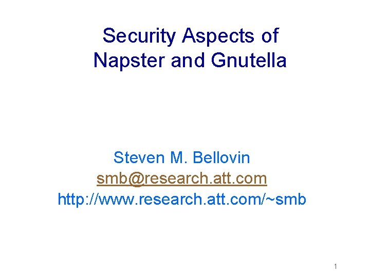 Security Aspects of Napster and Gnutella Steven M. Bellovin smb@research. att. com http: //www.