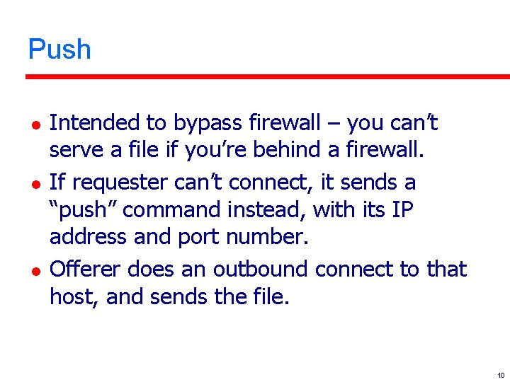 Push l l l Intended to bypass firewall – you can't serve a file
