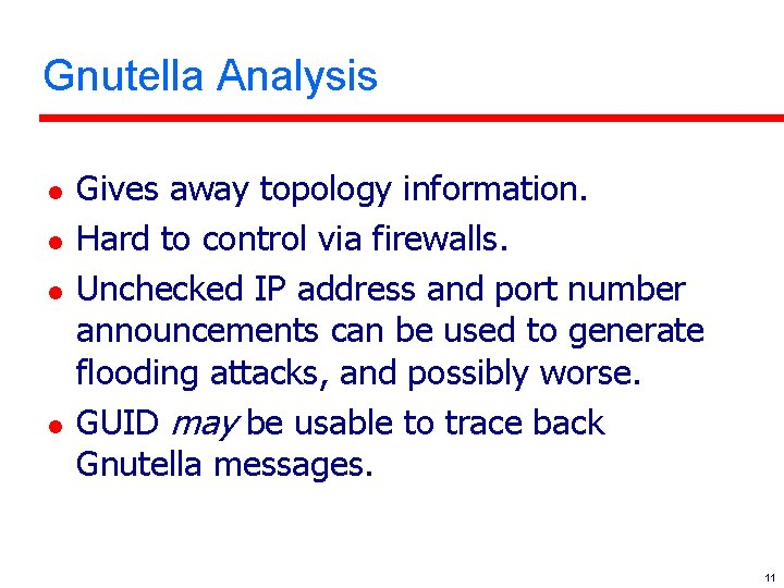 Gnutella Analysis l l Gives away topology information. Hard to control via firewalls. Unchecked