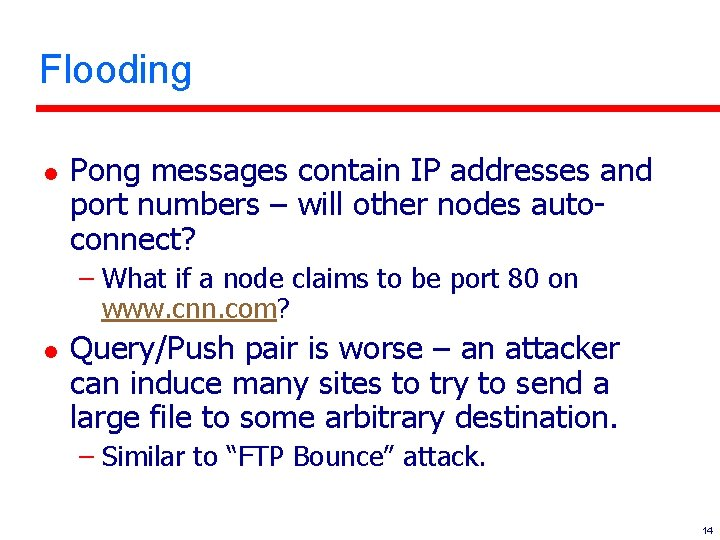 Flooding l Pong messages contain IP addresses and port numbers – will other nodes