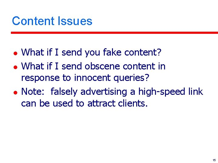 Content Issues l l l What if I send you fake content? What if