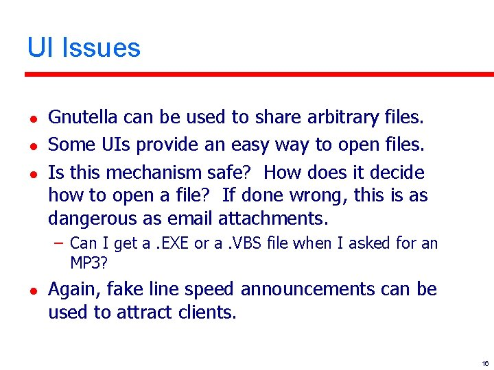 UI Issues l l l Gnutella can be used to share arbitrary files. Some