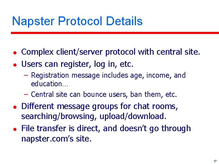 Napster Protocol Details l l Complex client/server protocol with central site. Users can register,