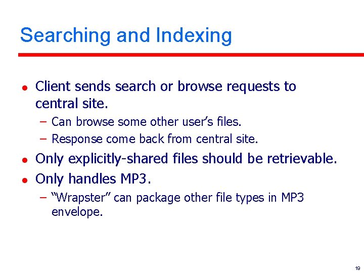 Searching and Indexing l Client sends search or browse requests to central site. –