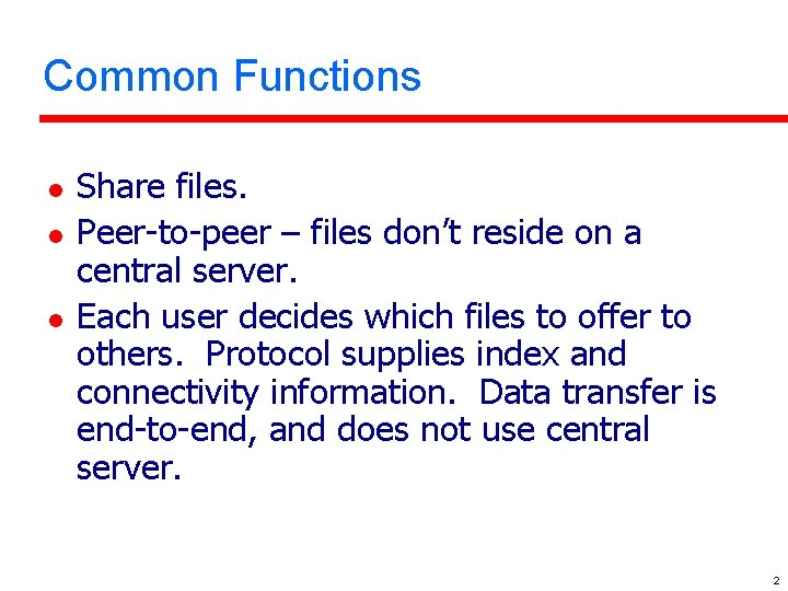 Common Functions l l l Share files. Peer-to-peer – files don't reside on a