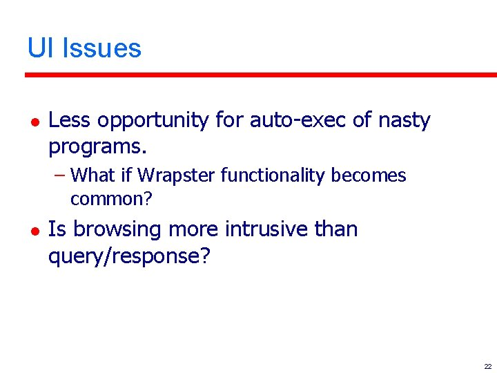 UI Issues l Less opportunity for auto-exec of nasty programs. – What if Wrapster