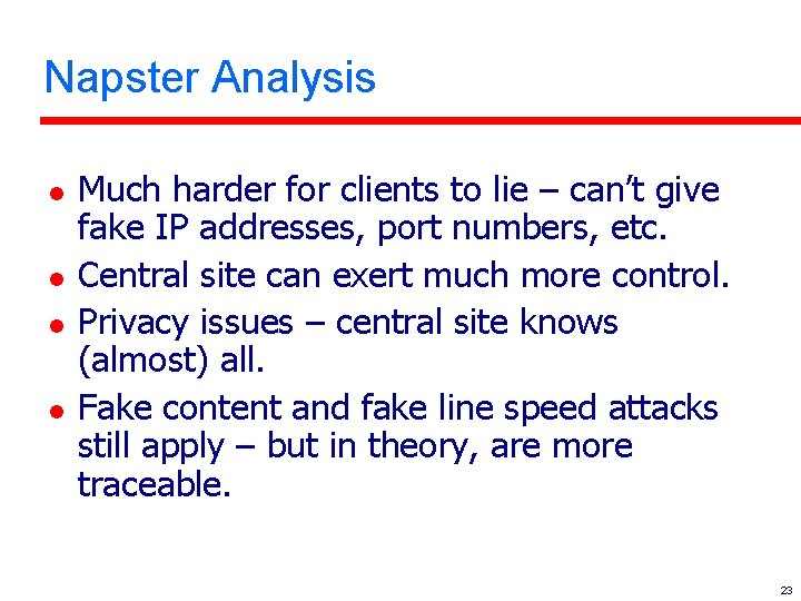 Napster Analysis l l Much harder for clients to lie – can't give fake
