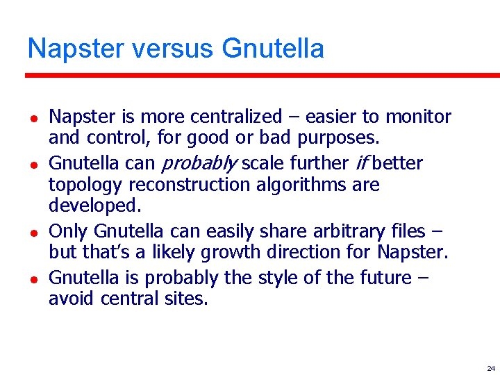 Napster versus Gnutella l l Napster is more centralized – easier to monitor and