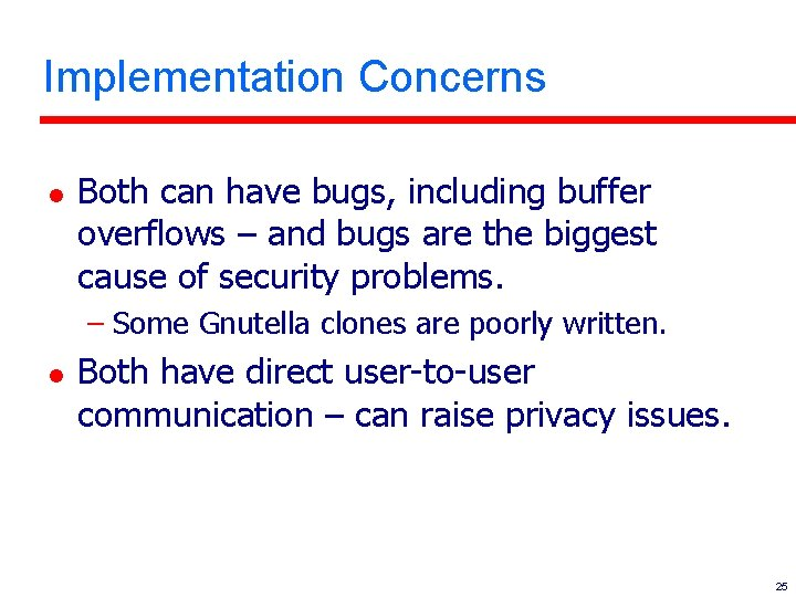 Implementation Concerns l Both can have bugs, including buffer overflows – and bugs are