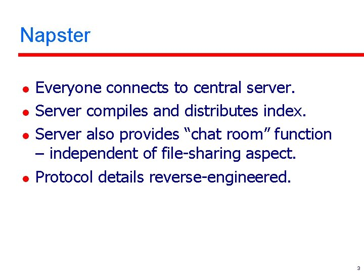 Napster l l Everyone connects to central server. Server compiles and distributes index. Server