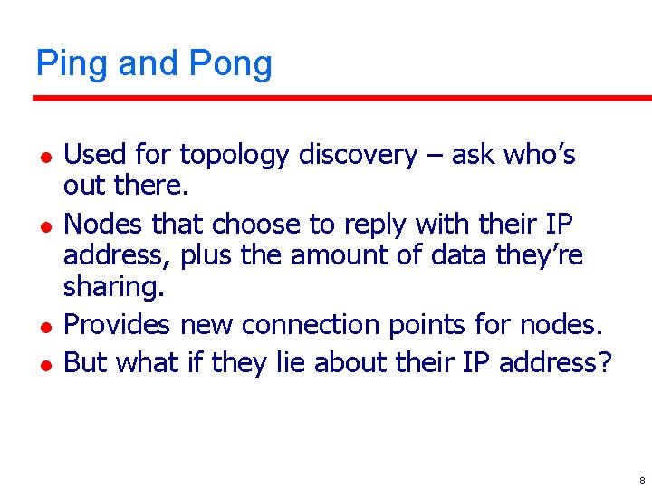 Ping and Pong l l Used for topology discovery – ask who's out there.
