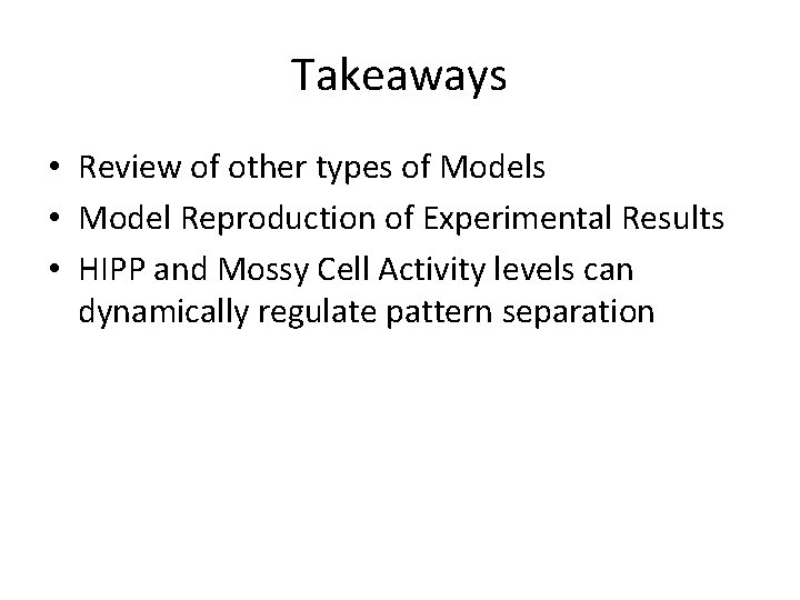 Takeaways • Review of other types of Models • Model Reproduction of Experimental Results