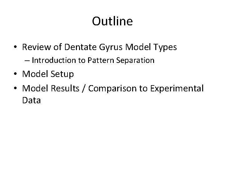 Outline • Review of Dentate Gyrus Model Types – Introduction to Pattern Separation •