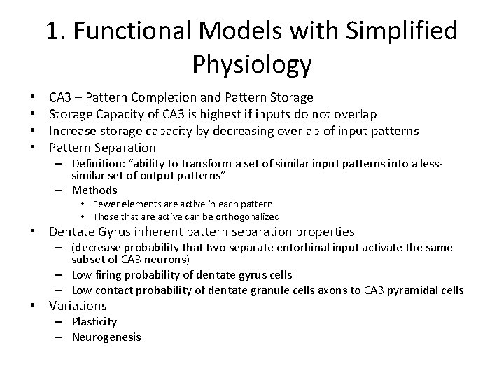 1. Functional Models with Simplified Physiology • • CA 3 – Pattern Completion and