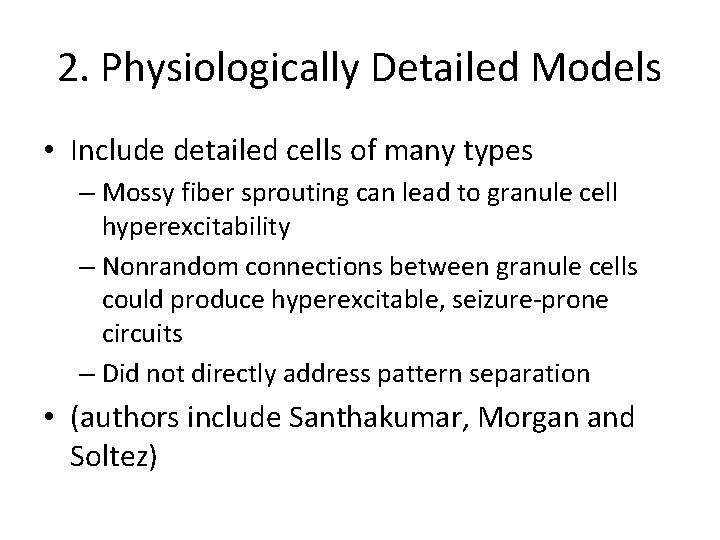 2. Physiologically Detailed Models • Include detailed cells of many types – Mossy fiber