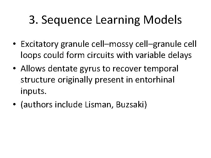 3. Sequence Learning Models • Excitatory granule cell–mossy cell–granule cell loops could form circuits