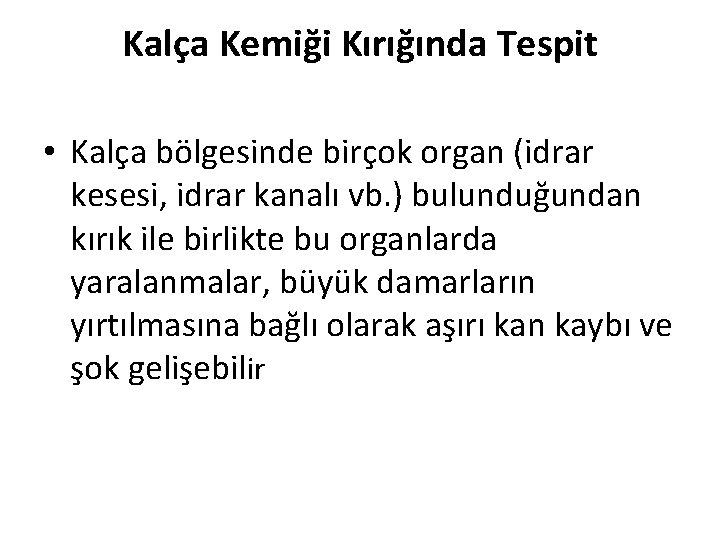 Kalça Kemiği Kırığında Tespit • Kalça bölgesinde birçok organ (idrar kesesi, idrar kanalı vb.