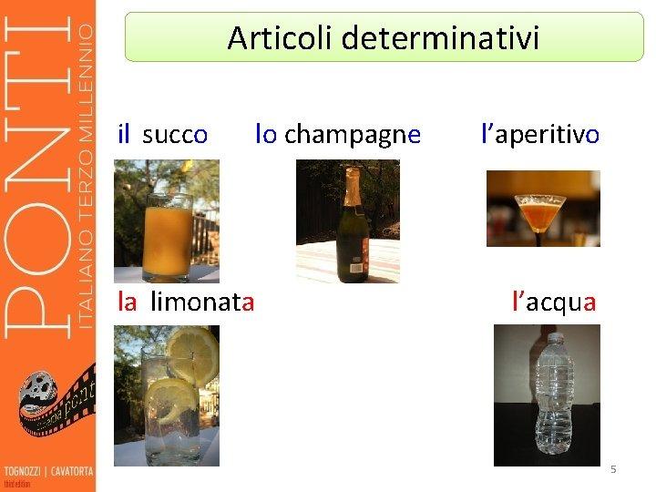 Articoli determinativi il succo lo champagne la limonata l'aperitivo l'acqua 5