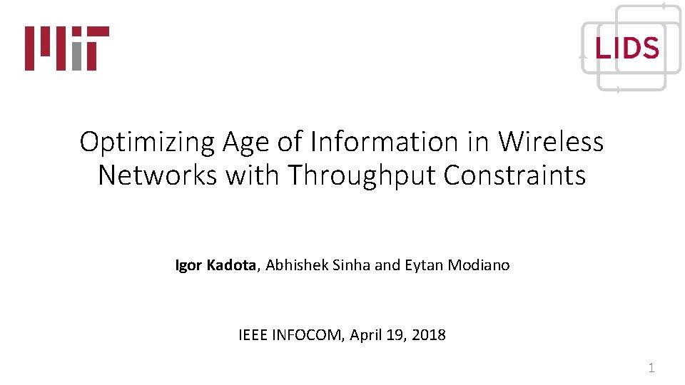 Optimizing Age of Information in Wireless Networks with Throughput Constraints Igor Kadota, Abhishek Sinha