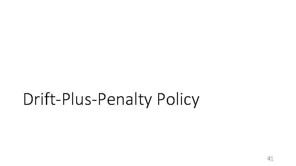 Drift-Plus-Penalty Policy 41