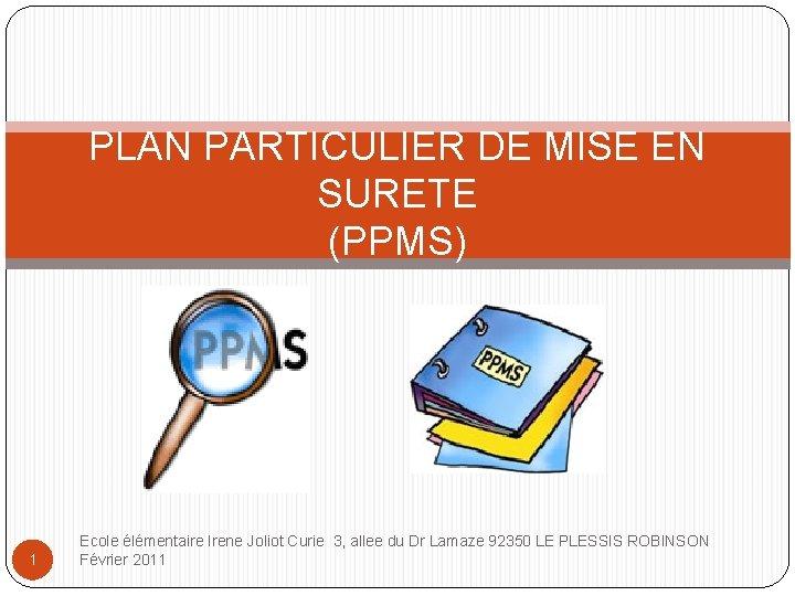 PLAN PARTICULIER DE MISE EN SURETE (PPMS) 1 Ecole élémentaire Irene Joliot Curie 3,