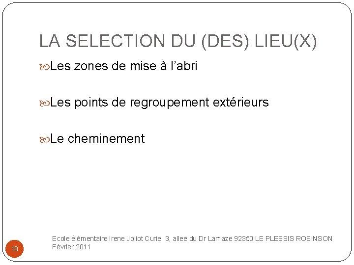 LA SELECTION DU (DES) LIEU(X) Les zones de mise à l'abri Les points de