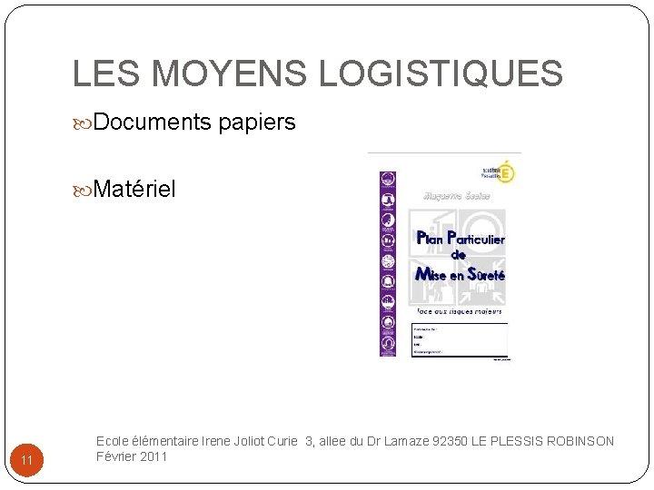 LES MOYENS LOGISTIQUES Documents papiers Matériel 11 Ecole élémentaire Irene Joliot Curie 3, allee