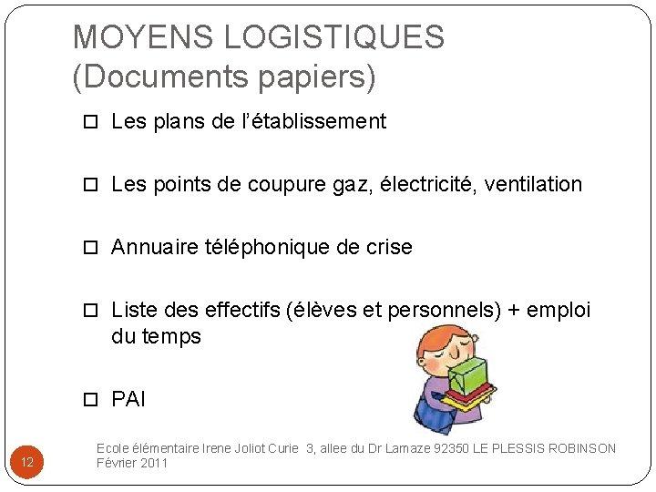 MOYENS LOGISTIQUES (Documents papiers) Les plans de l'établissement Les points de coupure gaz, électricité,