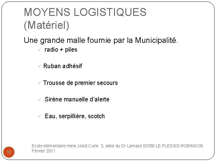 MOYENS LOGISTIQUES (Matériel) Une grande malle fournie par la Municipalité. ü radio + piles