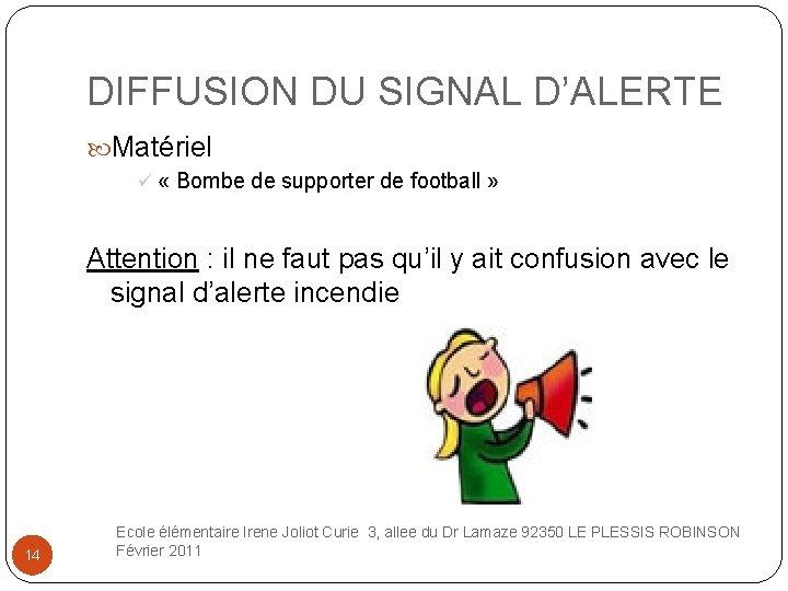 DIFFUSION DU SIGNAL D'ALERTE Matériel ü « Bombe de supporter de football » Attention