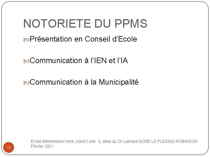 NOTORIETE DU PPMS Présentation en Conseil d'Ecole Communication à l'IEN et l'IA Communication à