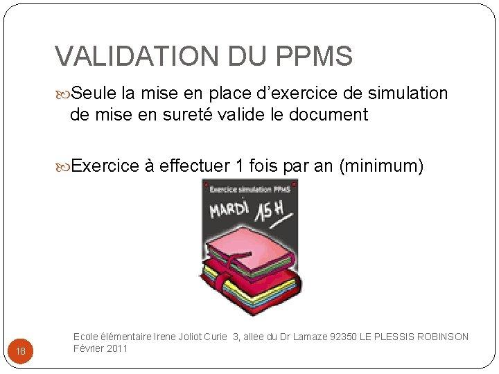 VALIDATION DU PPMS Seule la mise en place d'exercice de simulation de mise en