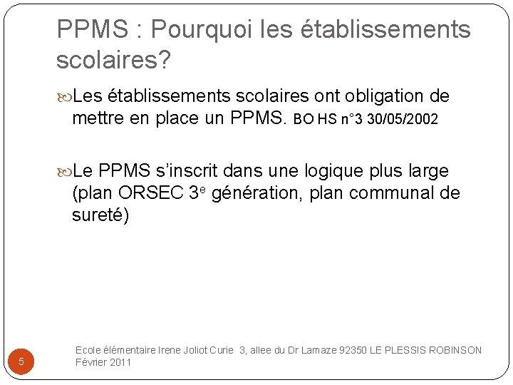 PPMS : Pourquoi les établissements scolaires? Les établissements scolaires ont obligation de mettre en