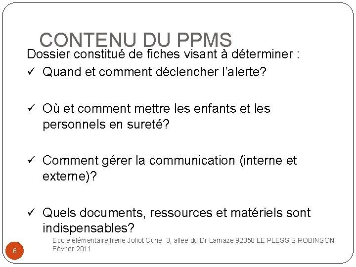 CONTENU DU PPMS Dossier constitué de fiches visant à déterminer : ü Quand et