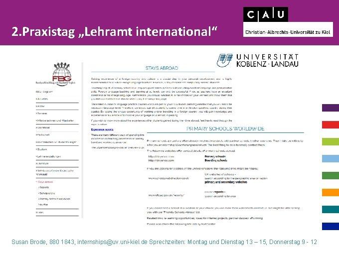 """2. Praxistag """"Lehramt international"""" Susan Brode, 880 1843, internships@uv. uni-kiel. de Sprechzeiten: Montag und"""